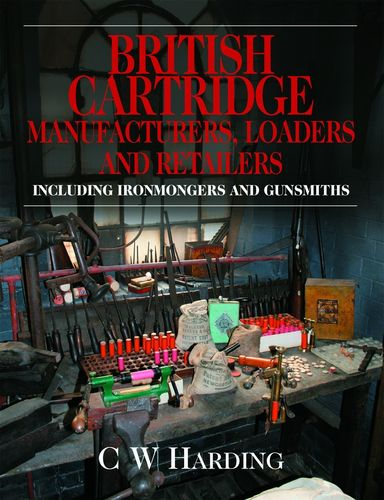 British Cartridge Manufacturers, Loaders & Retailers by C W Harding