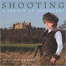 Shooting: A Season of Discovery by The Duchess of Rutland