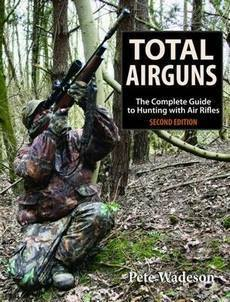 Total Airguns: The Complete Guide to Hunting with Air Rifles (2nd Revised edition)