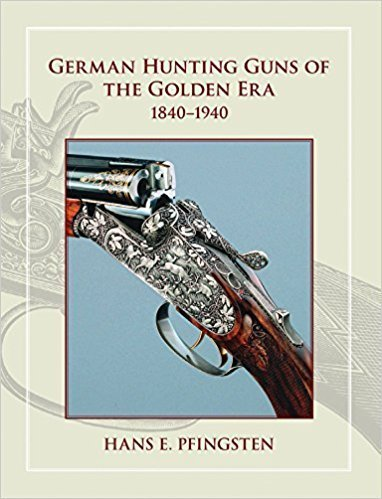 German Hunting Guns of the Golden Era 1840 - 1940 by Hans E Pfingsten