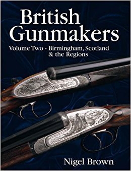 British Gunmakers: Volume Two - Birmingham, Scotland and the Regions by Nigel Brown