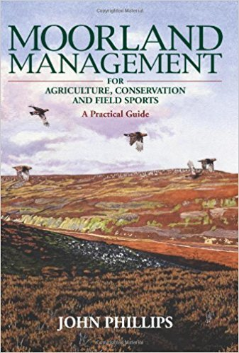 Moorland Management: For Agriculture, Conservation and Field Sports by John Phillips