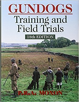 Gundogs: Training & Field Trials by P R A Moxon